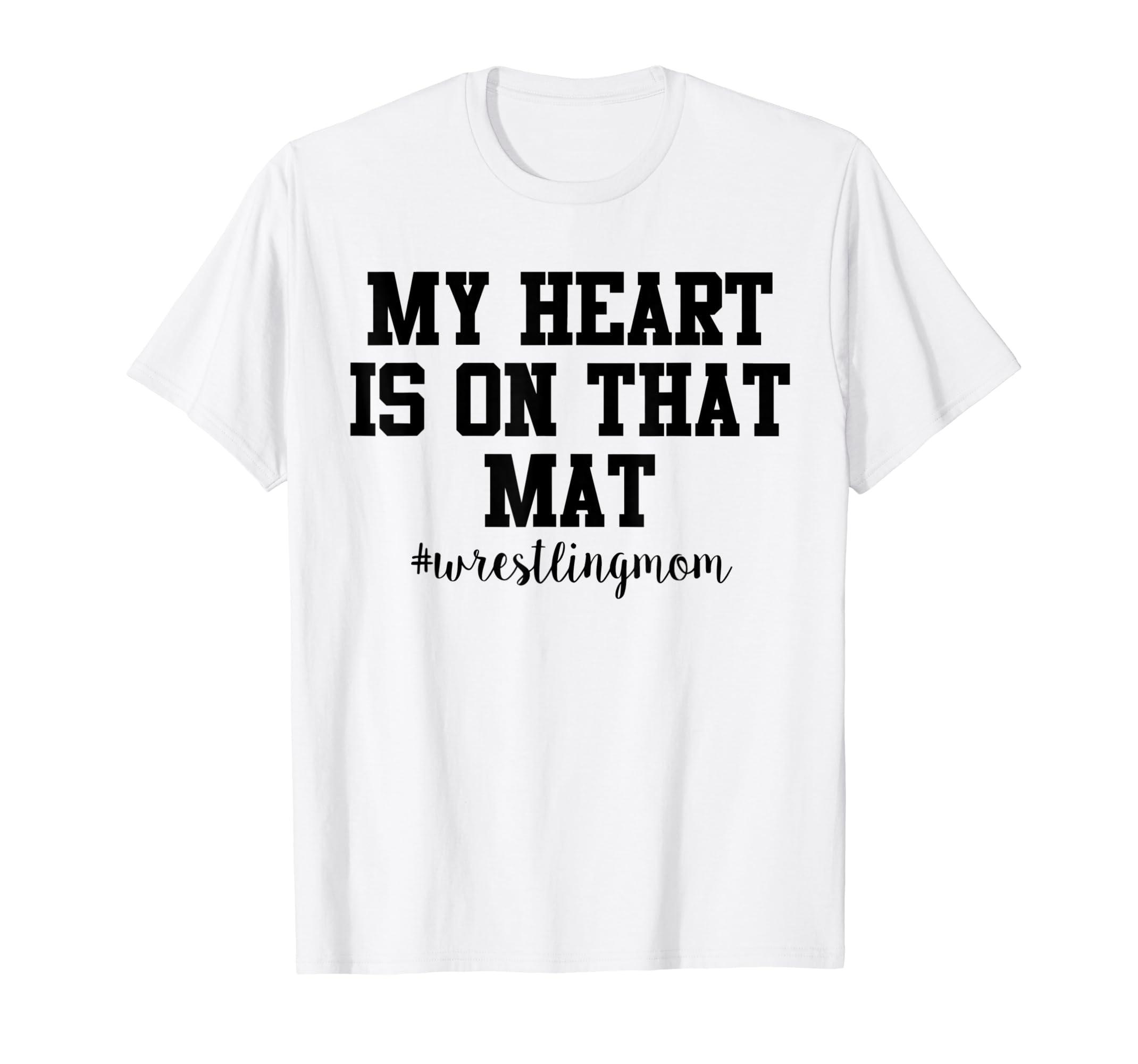 febbc9af Amazon.com: My Heart Is On That Mat #wrestlingmom (Wrestling Mom) Tee:  Clothing