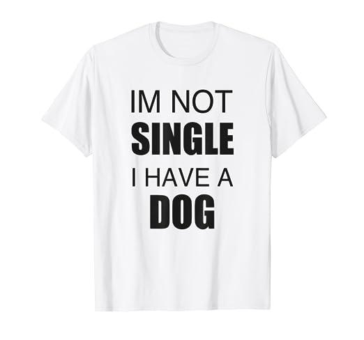 bd6f1bcf Amazon.com: IM NOT SINGLE I HAVE A DOG UNISEX SHORT SLEEVE TEE SHIRT ...