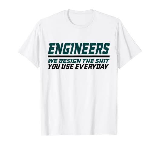 502d83e33e0e Image Unavailable. Image not available for. Color: Engineers Design the Shit  You ...