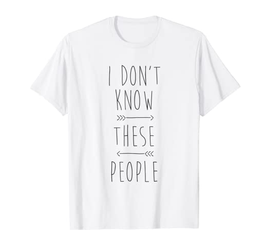 5777a4089 Amazon.com: I Don't Know These People Funny Family Vacation T-shirt ...