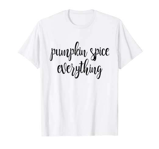 0dac327b Image Unavailable. Image not available for. Color: Fall Autumn Pumpkin Spice  Everything T-Shirts