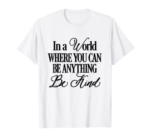 94595dd6c831 Amazon.com: In a World Where You can Be Anything Be Kind T-shirt ...