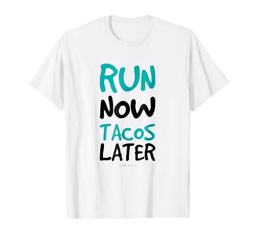 7a20b5e6 Amazon.com: Run Now Tacos Later Tee Shirt. Funny Running T Shirts ...