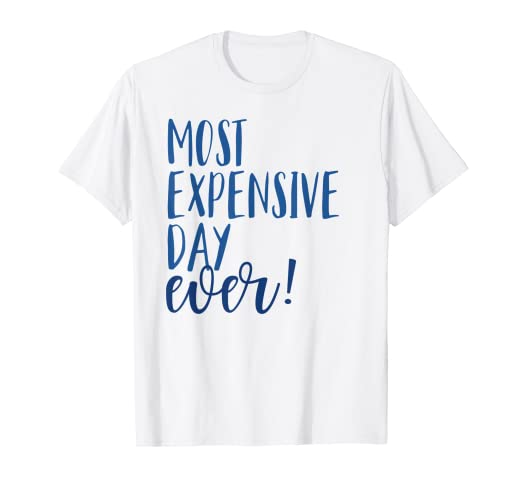 4918753e Image Unavailable. Image not available for. Color: Most Expensive Day Ever  Funny Theme Park Vacation Shirts