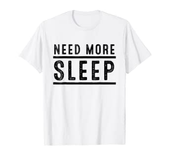 df88b824f Image Unavailable. Image not available for. Color: Need more sleep shirt  funny Women nap gift T-Shirt