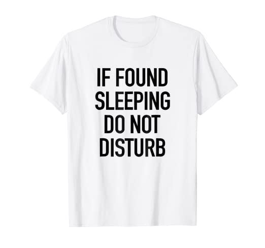 a96cf5c99 Image Unavailable. Image not available for. Color: If Found Sleeping Do Not  Disturb - Funny Sarcastic T-Shirt