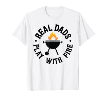 Amazon Com Real Dads Play With Fire Funny Fathers Day Bbq
