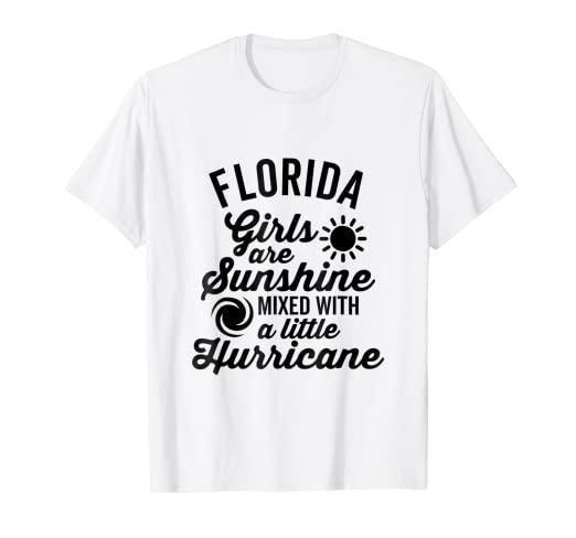 ece23cd2a74e2 Amazon.com: Florida Girls Are Sunshine and a Hurricane T-Shirt: Clothing