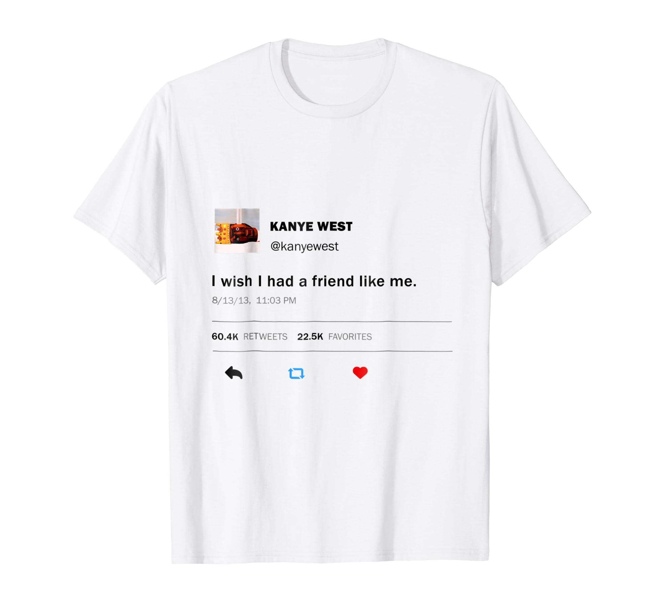 33ca50afc Amazon.com: I wish I had a friend like me t-shirt from a tweet: Clothing
