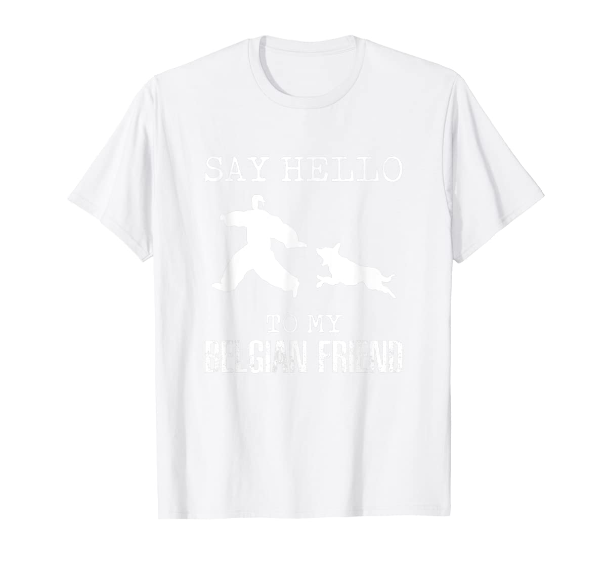 Say Hello To My Belgian Friend K9 T Shirt Dog Police Officer-Men's T-Shirt-White