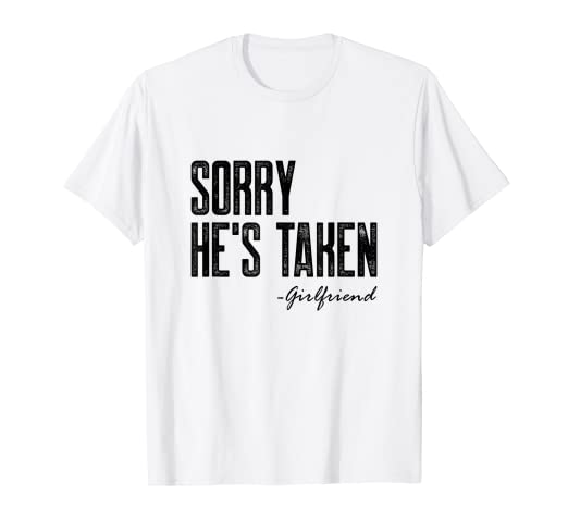 22805d15e Image Unavailable. Image not available for. Color: Sorry He's Taken T-shirt  Girlfriend Gift for Boyfriend