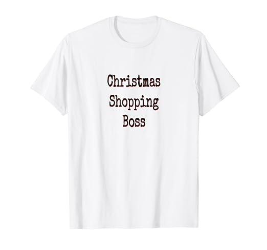 Amazon.com: Funny Christmas Shopping Boss T-Shirt: Clothing