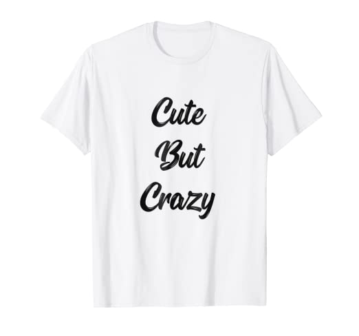 c9c11ab86 Amazon.com: Funny Shirt - Cute But Crazy - Girlie Gift T-Shirt: Clothing