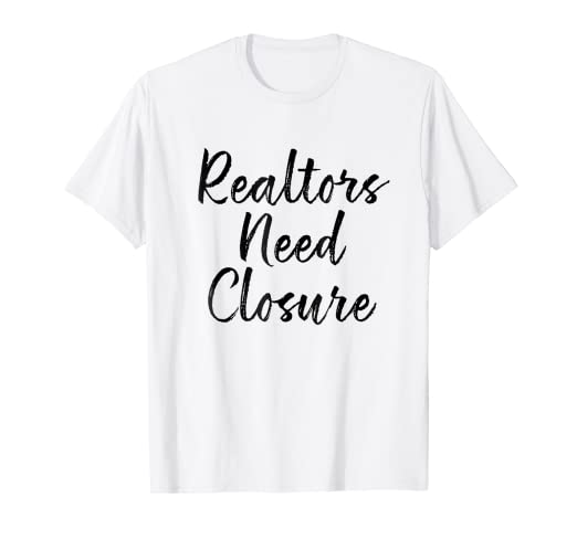 7a3a420ea Amazon.com: Realtors Need Closure Tee, Real Estate, Funny Realtor ...