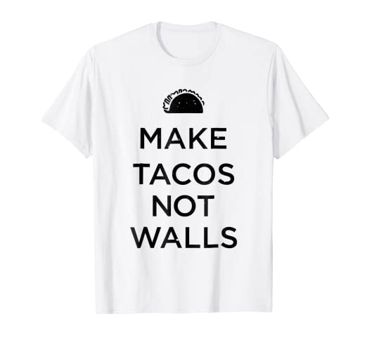 8187e82af Image Unavailable. Image not available for. Color: Make tacos not walls  shirt ...