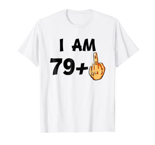I Am 79 Plus Middle Finger Funny 80th Birthday T Shirt