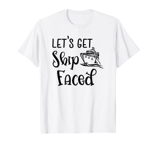 c03d6002f Image Unavailable. Image not available for. Color: Lets Get Ship Faced Shirt  - Funny Cruise Shirts - Boat Tee