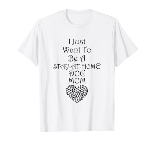80b34ce11b Image Unavailable. Image not available for. Color: Funny Dog Mom Shirt I  Just Want To Be A Stay At Home ...