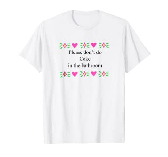 584aa9d18611a Amazon.com  Please Don t Do Coke in the Bathroom Shirt Funny Top ...