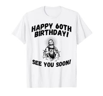Amazon Funny Jesus 60th Birthday Shirt See You Soon 1959 Gift