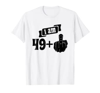 I Am 49 Plus Middle Finger Funny 50th Birthday Shirt