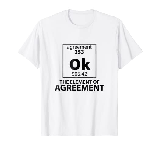 Amazon Funny Periodic Table Shirt Ok The Element Of Agreement
