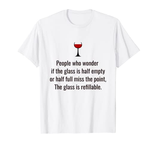 7b0214ff Image Unavailable. Image not available for. Color: Glass Half Full or Half  Empty it is Refillable Fun T Shirt