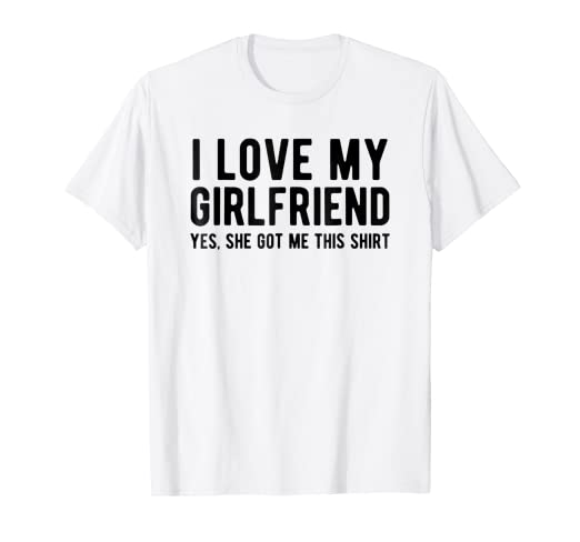 1854d4bf Amazon.com: Gift for Boyfriend T Shirt I Love My Girlfriend Funny ...