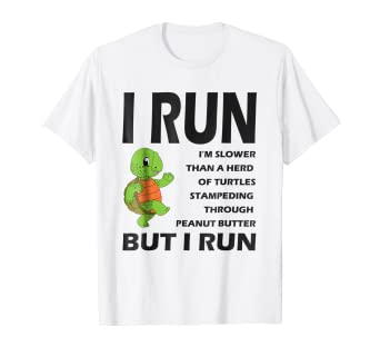 1798a2dca Image Unavailable. Image not available for. Color: I Run I'm Slower Than A  Herd Of Turtles Funny T-Shirt