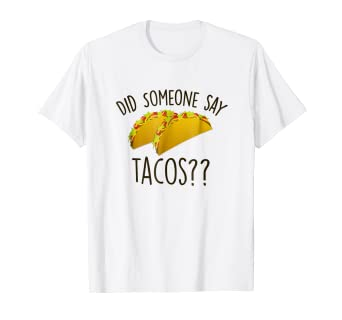 3a472f752 Image Unavailable. Image not available for. Color: Taco Lover T-Shirt Did  Someone Say TACOS Funny Gym Tee Gift