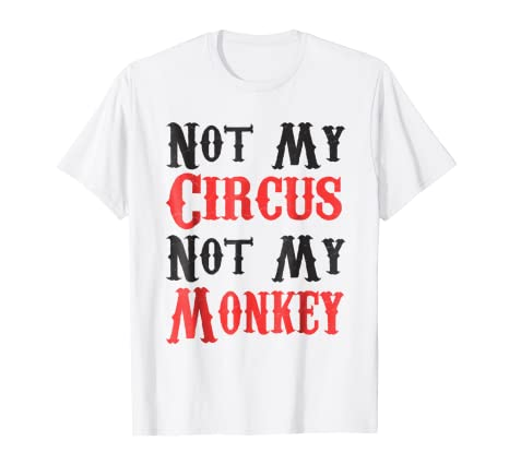 8a002712e Image Unavailable. Image not available for. Color: Not My Circus Not My  Monkeys funny sarcastic tshirt