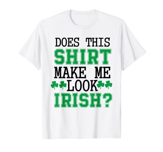 57afa75b Image Unavailable. Image not available for. Color: Does this shirt make me  look Irish St Patricks Day T Shirt