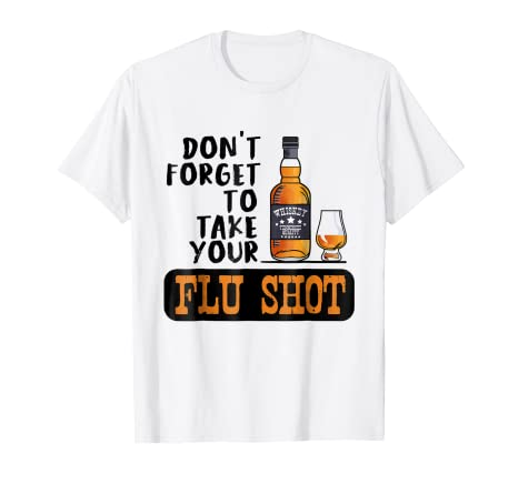 8cfd4a5b Amazon.com: Tennessee Whiskey Whisky Take your Flu Shot funny T ...