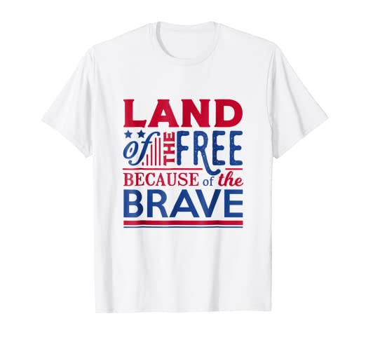 Amazoncom Land Of The Free Because Of The Brave Patriot Quote T