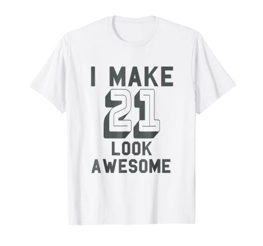 I Make 21 Look Awesome