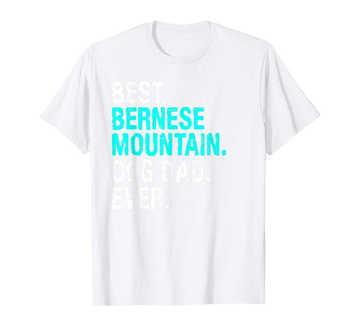 Mens Best Bernese Mountain Dog Dad Ever T-Shirt Gifts For Father T-Shirt-Men's T-Shirt-White