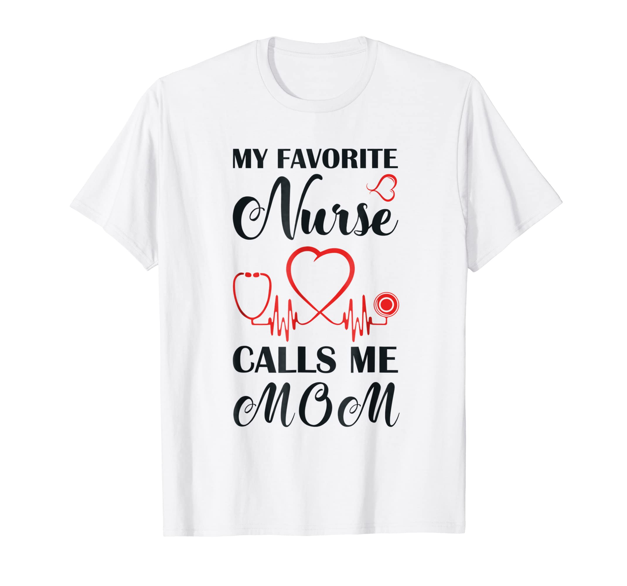 e2012798 Amazon.com: Womens My Favorite Nurse calls me Mom T-Shirt Proud Mother T:  Clothing