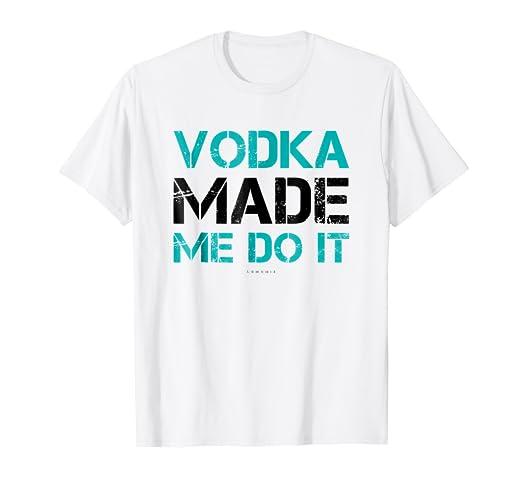 a57428606e1a Amazon.com  Funny Drinking Vodka Made Me Do It Gift Shirts. Booze ...