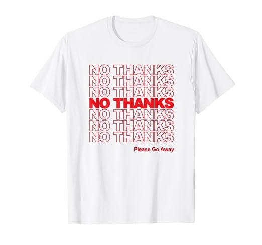 86329009a Amazon.com: NO THANKS T-Shirt - Anti-Social Tee - Please Go Away ...