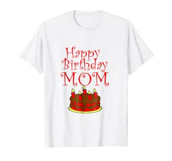 Amazon Be Happy MOM This Cake For You T Shirt Mom Birthday