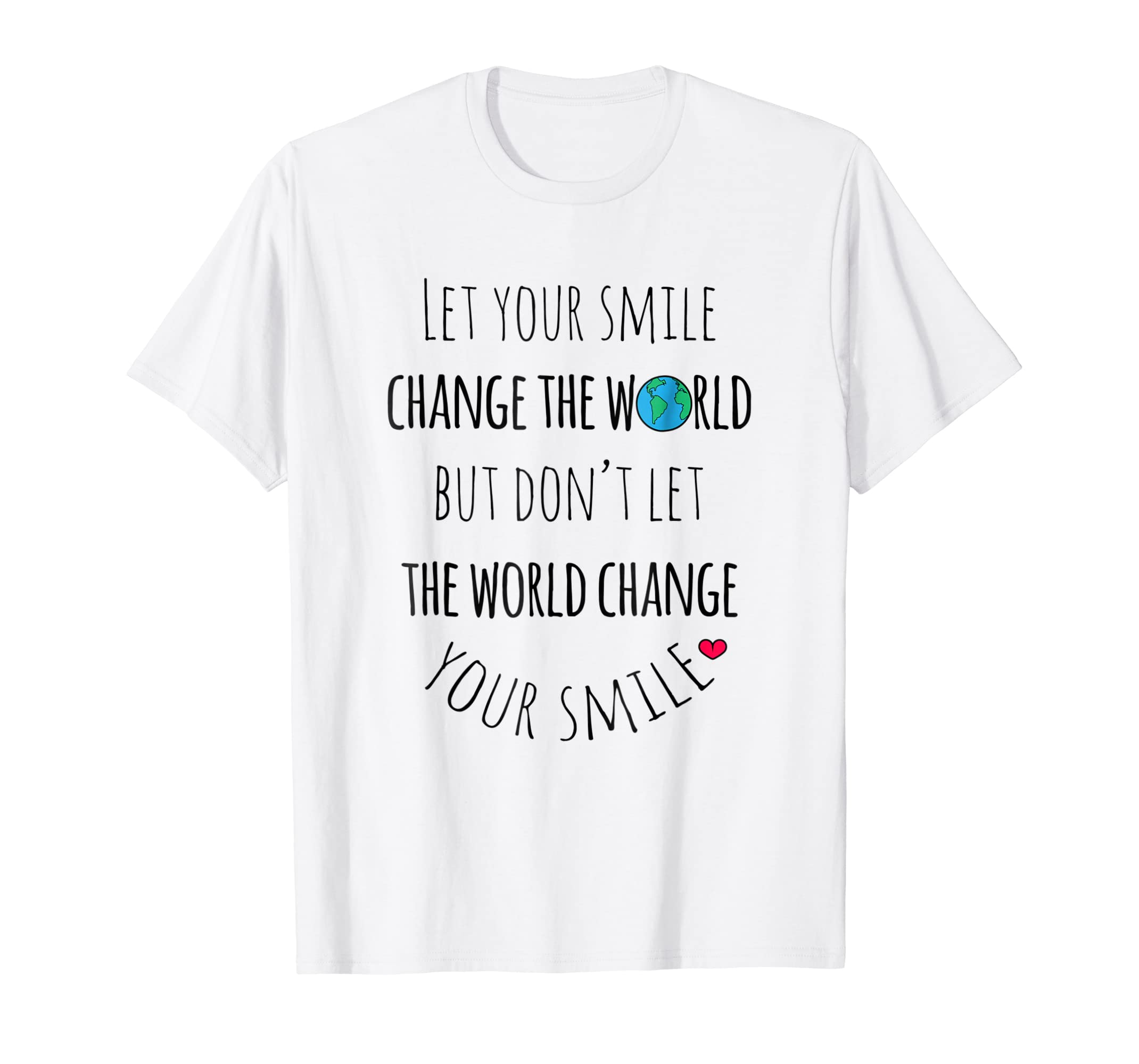 Amazoncom Let Your Smile Change The World Positive Quote T Shirt