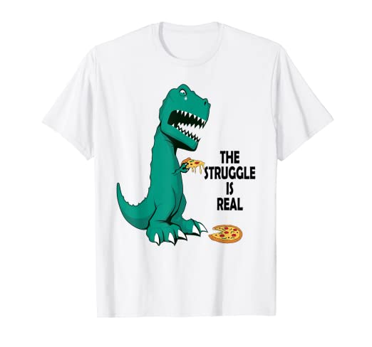 93813b799 Amazon.com: T Rex The Struggle Is Real Pizza Shirt Funny T Rex T-Shirt:  Clothing