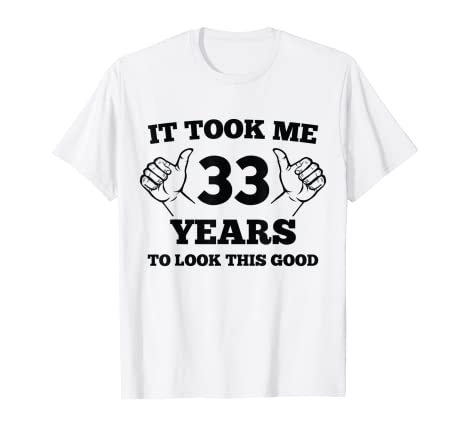 Amazon It Took Me 33 Years To Look This Good 33rd Birthday