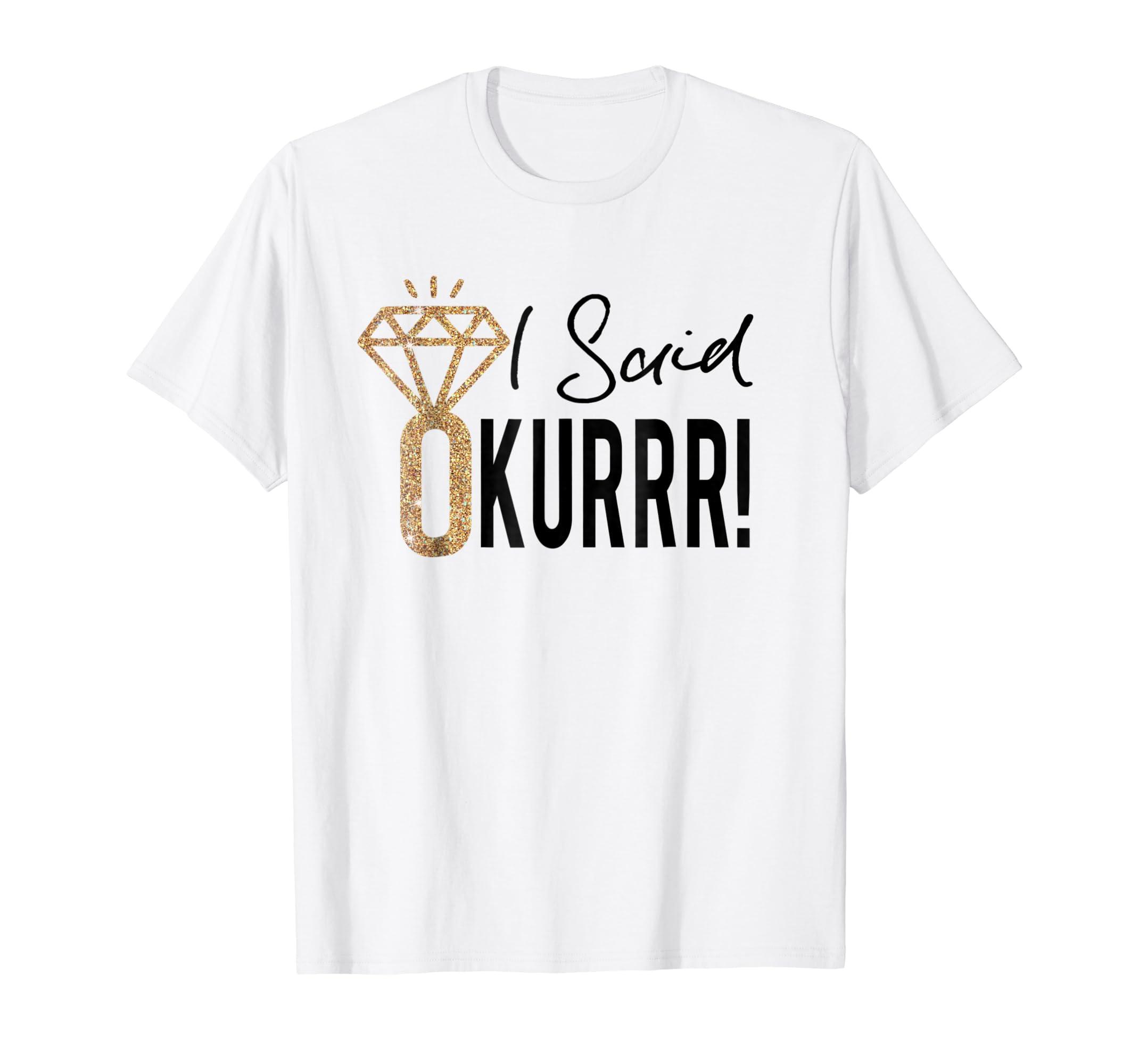 I Said Okurrr – Just Engaged – Bride To Be Tshirts-Yolotee