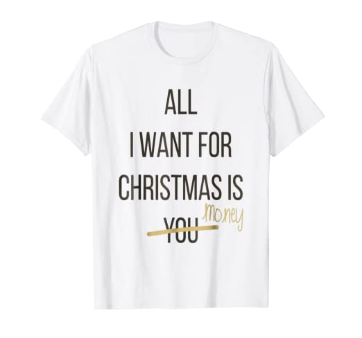 Amazon.com  ALL I WANT FOR CHRISTMAS IS MONEY FUNNY TEE SHIRT  Clothing 61acc6fb90d5