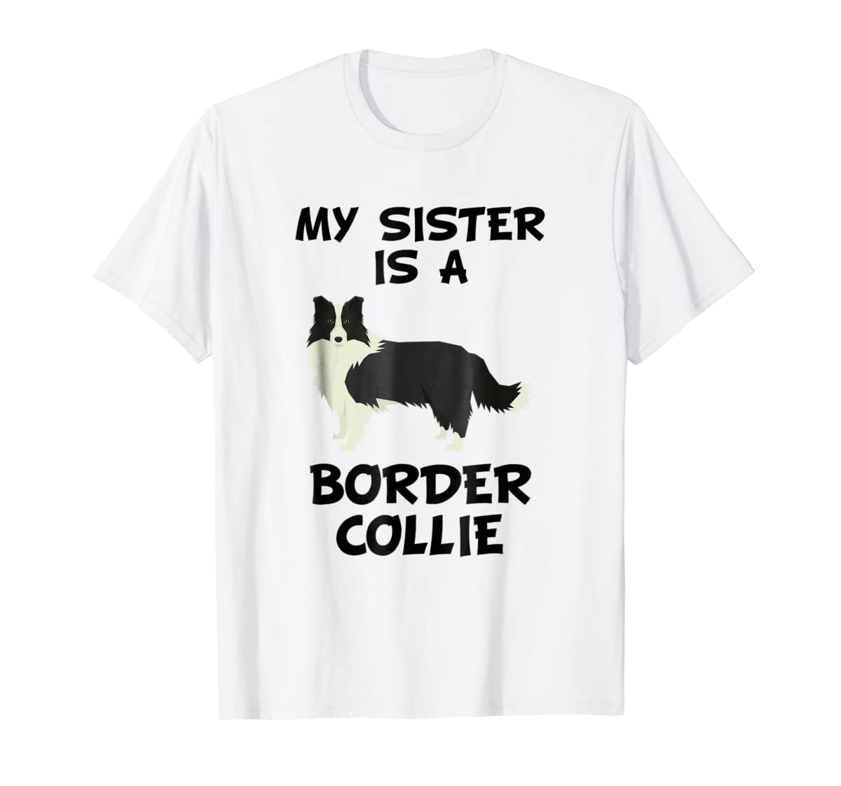 My Sister Is A Border Collie Dog Owner T-Shirt-Men's T-Shirt-White