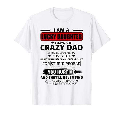 4cd51a5e4 Amazon.com: I Am A Lucky Daughter I Have A Crazy Dad Shirt: Clothing