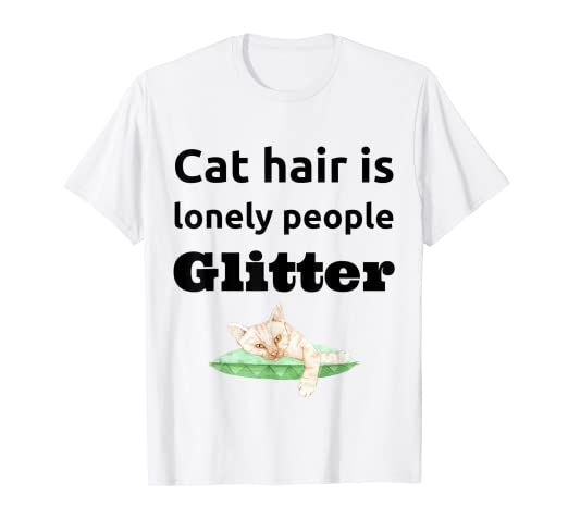 ced8fc510c Image Unavailable. Image not available for. Color: Cat Hair Is Lonely  People Glitter Funny Cat Shirts For Women