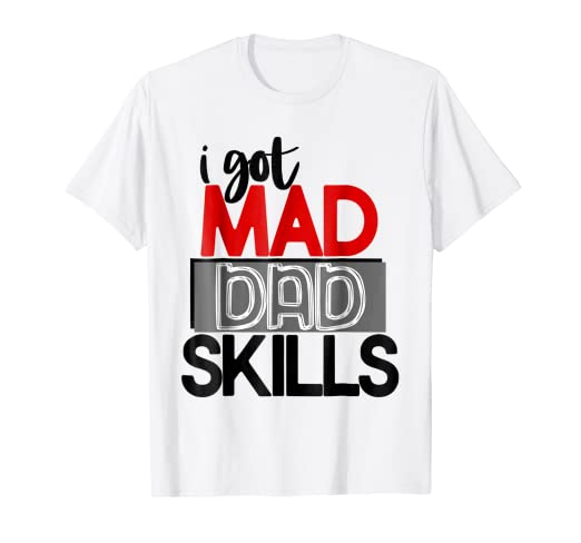 85a32fa1 Image Unavailable. Image not available for. Color: I Got Mad Dad Skills  Shirt ...