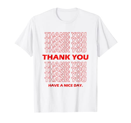 cc566f135 Image Unavailable. Image not available for. Color: Thank You Have A Nice  Day Grocery Bag T-Shirt